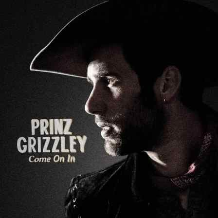 Prinz-Grizzley-Come-On-In
